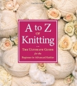 A-Z of Knitting: The Ultimate Guide for the Beginner to Advanced Knitter