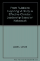 From Rubble to Rejoicing: A Study in Effective Christian Leadership Based on Nehemiah