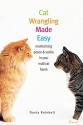 Cat Wrangling Made Easy: Maintaining Peace and Sanity in Your Multicat Home (Made Easy Series)