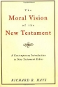 The Moral Vision of the New Testament: Community, Cross, New Creation, A Contemporary Introduct...