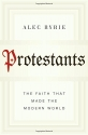 Protestants: The Faith That Made the Mo...