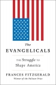 The Evangelicals: The Struggle to Shape...