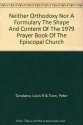 Neither Orthodoxy nor a Formulary the Shape and Content of the 1979 Prayer Book of the Episcopal Church
