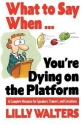 What to Say When. . .You're Dying on the Platform : A Complete Resource for Speakers, Trainers, and Executives (Paperback)--by Lilly Walters [1995 Edition] ISBN: 9780070680395