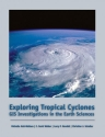 Exploring Tropical Cyclones: GIS Investigations for the Earth Sciences (with CD-ROM)
