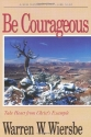 Be Courageous (Luke 14-24): Take Heart in Christ's Example (The BE Series Commentary)