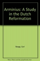 Arminius: A Study in the Dutch Reformation
