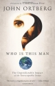 Who Is This Man?: The Unpredictable Impact of the Inescapable Jesus by John Ortberg (2012-08-07)