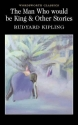 Man Who Would Be King & Other Stories (Wordsworth Classics)