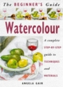 The Beginner's Guide Watercolour: A Complete Step-by-Step Guide to Techniques and Materials (Beginner's Guides (Sterling Publishing))