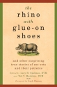 The Rhino with Glue-On Shoes: And Other Surprising True Stories of Zoo Vets and their Patients