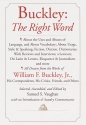 Buckley: The Right Word: About the Uses and Abuses of Language, including Vocabu lary;: Usage; Style & Speaking; Fiction, Diction & Dictionaries; Reviews & Interviews; a Lexicon...