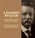 A Passion to Lead: Theodore Roosevelt i...