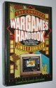 The Complete Wargames Handbook: How to Play, Design, and Find Them