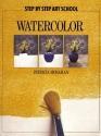 Watercolor (Step By Step Art School)