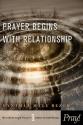 Prayer Begins with Relationship (Breakthrough Prayer: Studies for Small Groups)