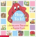 Hop To It! A Scholastic Easter Treasury...