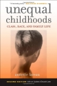 Unequal Childhoods: Class, Race, and Family Life, 2nd Edition with an Update a Decade Later