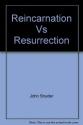 Reincarnation vs. resurrection