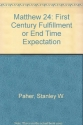 Matthew 24: First Century Fulfillment or End Time Expectation