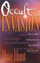 Occult Invasion: The Subtle Seduction of the World and Church