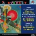 Stravinsky: Ebony Concerto / L'Histoire du Soldat / Milhaud: La Creation du Monde