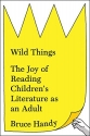 Wild Things: The Joy of Reading Childre...