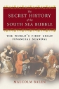 The Secret History of the South Sea Bubble: The World's First Great Financial Scandal