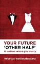 Your Future 'Other Half': It matters whom you marry (Focus for Women)
