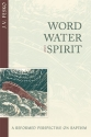 Word, Water and Spirit - A Reformed Perspective on Baptism