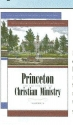 Princeton and the Work of the Christian Ministry - 2 Volume Set