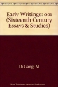 Early Writings (Sixteenth Century Essays & Studies)
