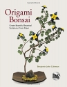 Origami Bonsai: Create Beautiful Botanical Sculptures From Paper