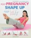 Post Pregnancy Shape Up: Regain Your Pre-Pregnancy Figure through 10 Key Exercises