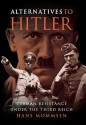 Alternatives to Hitler: German Resistance under the Third Reich