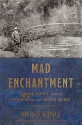 Mad Enchantment: Claude Monet and the Painting of the Water Lilies