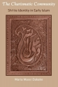 The Charismatic Community: Shi'ite Identity in Early Islam (Suny Series in Islam)