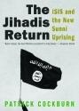 The Jihadis Return: ISIS and the New Sunni Uprising
