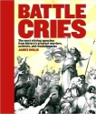 Battle Cries : The Most Stirring Speeches From History's Greatest...