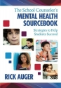 The School Counselor′s Mental Health Sourcebook: Strategies to Help Students Succeed