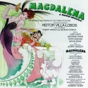 Villa-Lobos: Magdalena - A Musical Adventure (1989 Concert Recording)