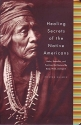 Healing Secrets of the Native Americans (Herbs, Remedies, and Practices That Restore the Body, Mind, and Spirit)
