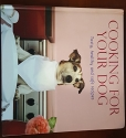 Cooking For Your Dog: Tasty Healthy and Safe Recipes