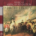The Birth of Liberty - Music of the American Revolution