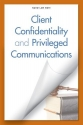 Client Confidentiality and Privileged Communications (General Counsel Law Notes)
