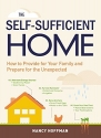 The Self-Sufficient Home: How to Provide for Your Family and Prepare for the Unexpected