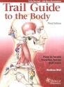 Trail Guide to the Body: How to Locate Muscles, Bones, and More (3rd Edition)