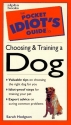Pocket Idiot's Guide to Choosing and Training a Dog