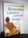Guia Medica de Remedios Caseros Para la Mujer: Doctoras Revelan Casi 2,000 Consejos Acerca de los Problemas de Salud Que Mas Preocupan a la Mujer de H (Spanish Edition)
