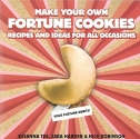 Make Your Own Fortune Cookies : Recipes and Ideas for All Occasions